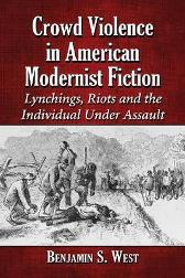 Crowd Violence in American Modernist Fiction - Benjamin S. West