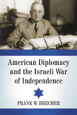 American Diplomacy and the Israeli War of Independence - Frank W. Brecher