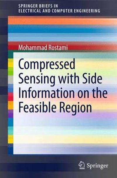 Compressed Sensing with Side Information on the Feasible Region - Mohammad Rostami