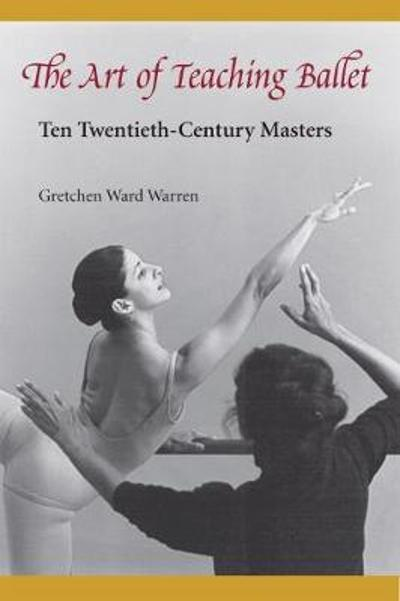 The Art of Teaching Ballet - Gretchen Ward Warren