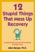 12 Stupid Things That Mess Up Recovery - Allen Berger