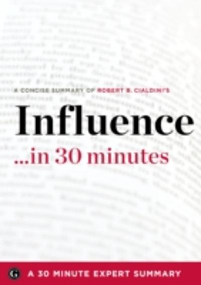 Influence by Robert B. Cialdini - A Concise Understanding in 30 Minutes (30 Minute Expert Series) - 30 Minute Expert Series