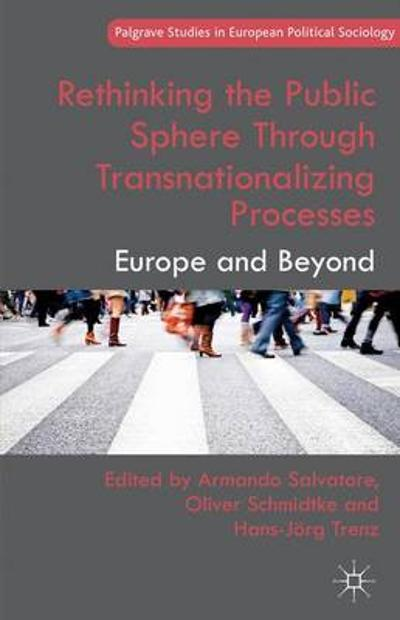Rethinking the Public Sphere Through Transnationalizing Processes - A. Salvatore