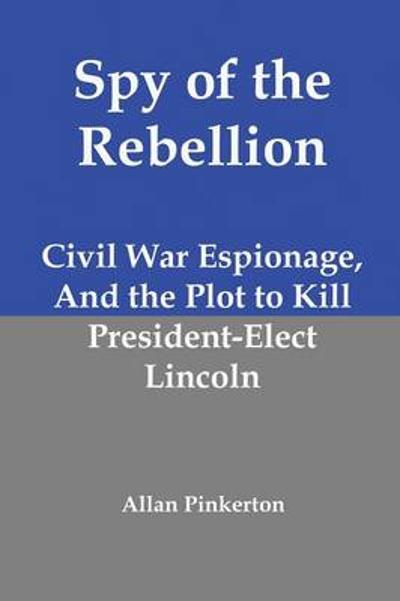 Spy of the Rebellion - Allan Pinkerton