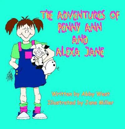 The Adventures of Penny Ann and Alexa Jane - Abby West