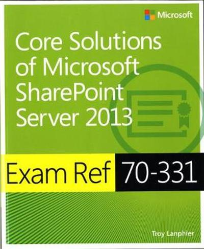 Exam Ref 70-331 Core Solutions of Microsoft SharePoint Server 2013 (MCSE) - Troy Lanphier