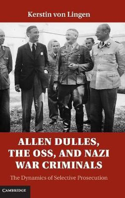Allen Dulles, the OSS, and Nazi War Criminals - Kerstin Von Lingen