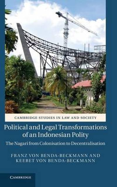 Political and Legal Transformations of an Indonesian Polity - Franz von Benda-Beckmann