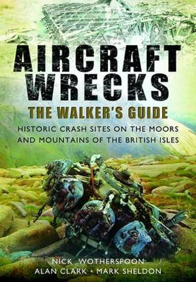 Aircraft Wrecks: A Walker's Guide - C. N. Wotherspoon