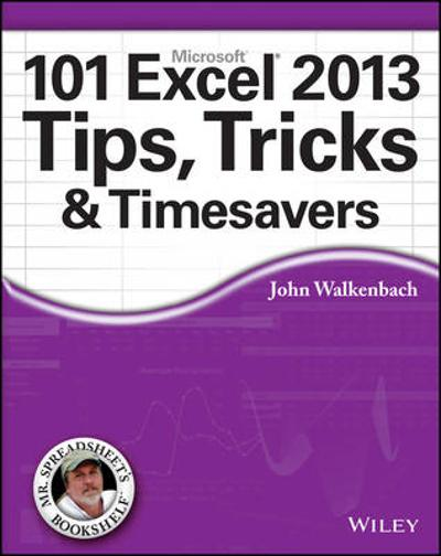 101 Excel 2013 Tips, Tricks and Timesavers - John Walkenbach