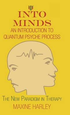 Into Minds-An Introduction to Quantum Psyche Process - Harley, Maxine