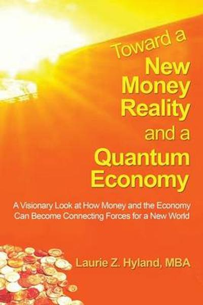 Toward a New Money Reality and a Quantum Economy - Laurie Z Hyland Mba