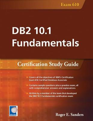 DB2 10.1 Fundamentals: Certification Study Guide - Roger E. Sanders