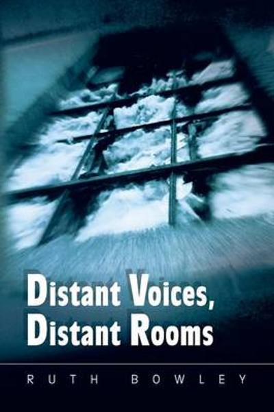 Distant Voices, Distant Rooms - Ruth Bowley