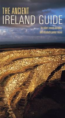 The Ancient Ireland Guide - Meagher, Robert E.