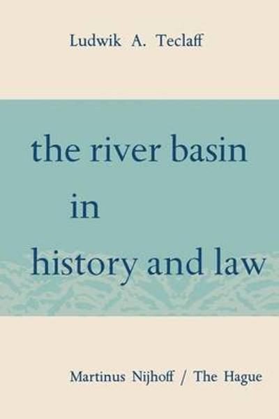 The River Basin in History and Law - Ludwik A. Teclaff
