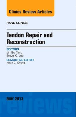 Tendon Repair and Reconstruction, an Issue of Hand Clinics - Jin Bo Tang