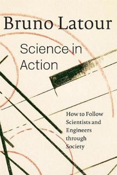 Science in Action - Bruno Latour