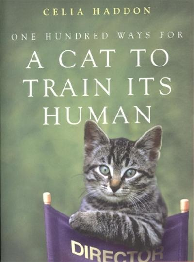 One Hundred Ways for a Cat to Train Its Human - Celia Haddon