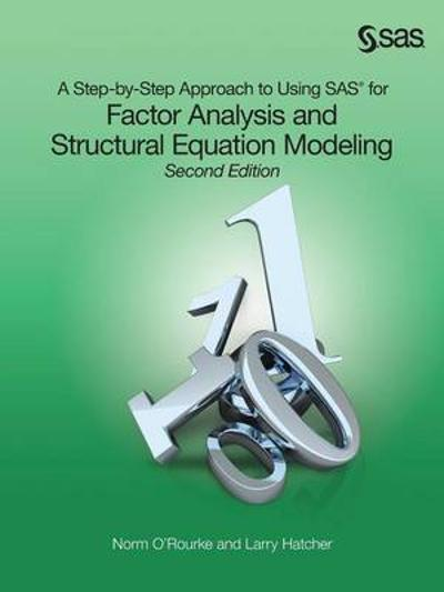 A Step-by-Step Approach to Using SAS for Factor Analysis and Structural Equation Modeling, Second Edition - Norm O'Rourke