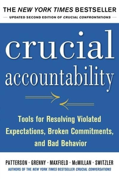 Crucial Accountability: Tools for Resolving Violated Expectations, Broken Commitments, and Bad Behavior, Second Edition ( Paperback) - Kerry Patterson