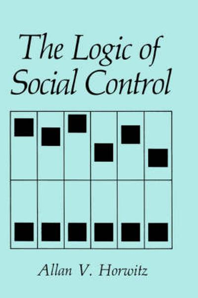 The Logic of Social Control - A.V. Horwitz