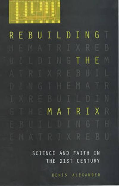 Rebuilding the Matrix - Denis Alexander