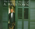 The Louisiana Houses of A.Hays Town - Cyril E. Vetter