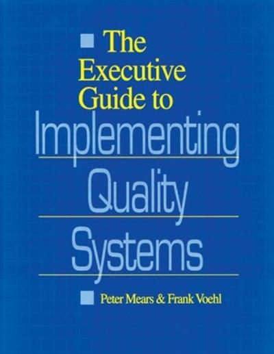The Executive Guide to Implementing Quality Systems - Peter Mears