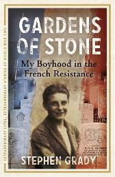 Gardens of Stone: My Boyhood in the French Resistance - Stephen Grady Michael Wright