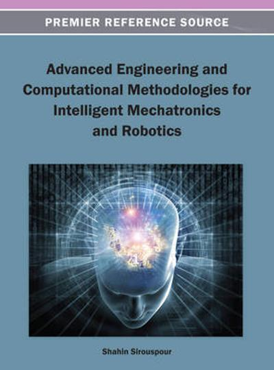 Advanced Engineering and Computational Methodologies for Intelligent Mechatronics and Robotics - Shahin Sirouspour