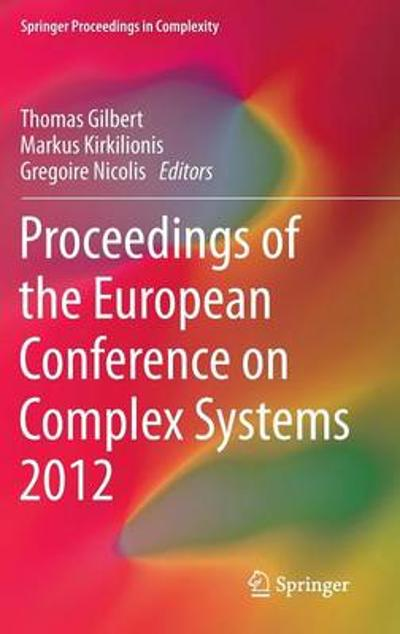 Proceedings of the European Conference on Complex Systems 2012 - Thomas Gilbert
