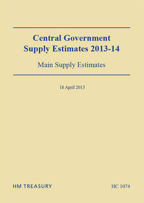 Central Government Supply Estimates 2013-14 - Great Britain: H.M. Treasury