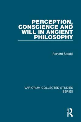 Perception, Conscience and Will in Ancient Philosophy - Richard Sorabji