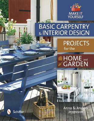Basic Carpentry & Interior Design Projects for the Home and Garden - Anna Jeppsson