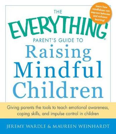The Everything Parent's Guide to Raising Mindful Children - Jeremy Wardle