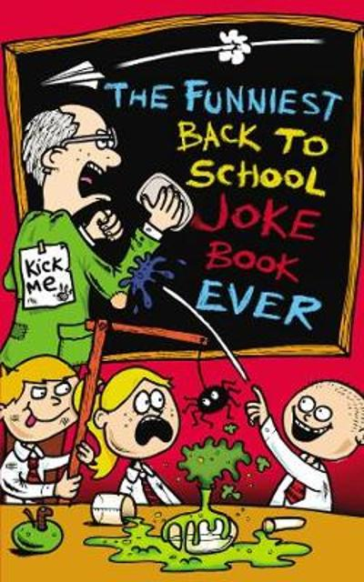 The Funniest Back to School Joke Book Ever - Joe King