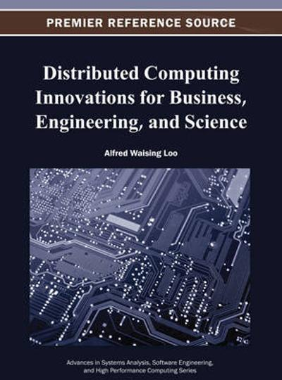 Distributed Computing Innovations for Business, Engineering, and Science - Alfred Waising Loo