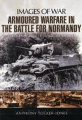 Armoured Warfare in the Battle for Normandy - Tucker-Jones Anthony Tucker-Jones
