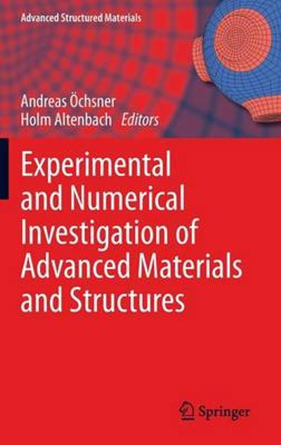 Experimental and Numerical Investigation of Advanced Materials and Structures - Andreas OEchsner