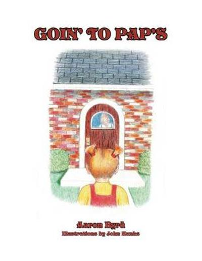 Goin' to Pap's - Aaron Byrd