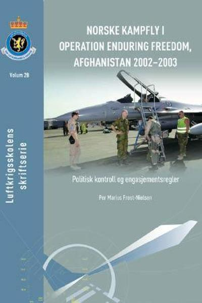 Norske kampfly i operation enduring freedom, Afghanistan 2002-2003 - Per Marius Frost-Nielsen