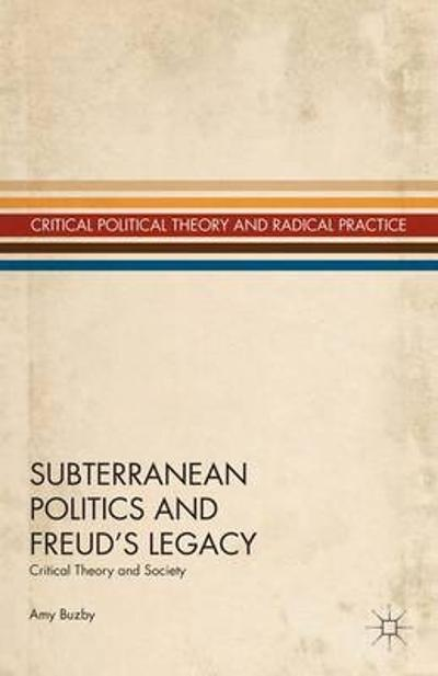Subterranean Politics and Freud's Legacy - A. Buzby