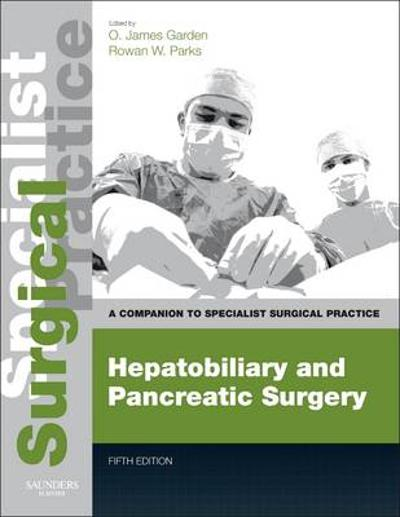 Hepatobiliary and Pancreatic Surgery - Print and E-Book - Oliver James Garden