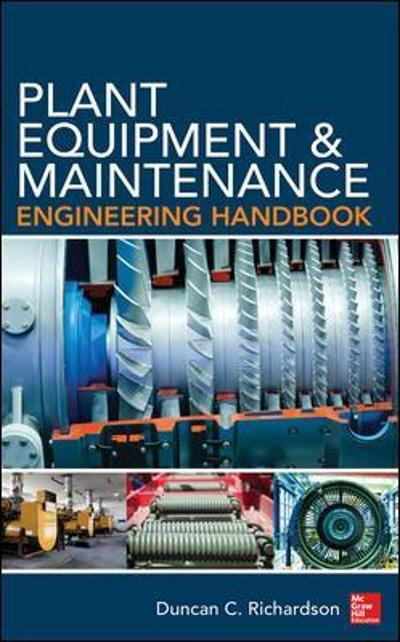 Plant Equipment & Maintenance Engineering Handbook - Duncan Richardson