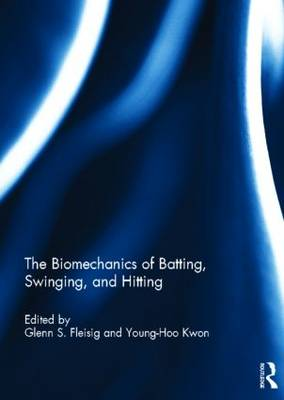 The Biomechanics of Batting, Swinging, and Hitting - Glenn S. Fleisig