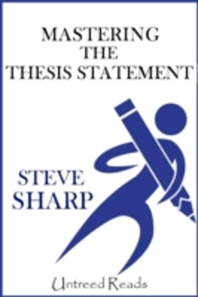 Mastering the Thesis Statement - Steve Sharp