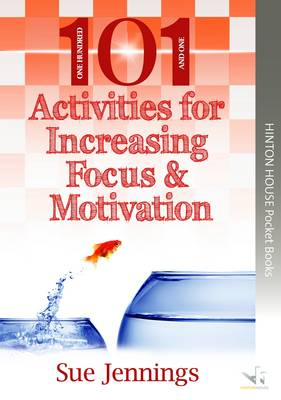 101 Ideas for Increasing Focus & Motivation - Sue Jennings