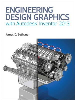 Engineering Design Graphics with Autodesk Inventor 2013 - James D. Bethune