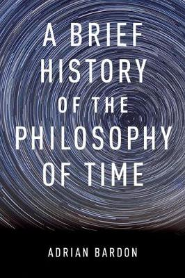 A Brief History of the Philosophy of Time - Adrian Bardon